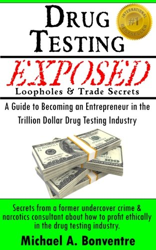 9781463661144: Drug Testing Exposed Loopholes and Trade Secrets: A Guide to Becoming an Entrepeneur in the Trillion Dollar Drug Testing Industry
