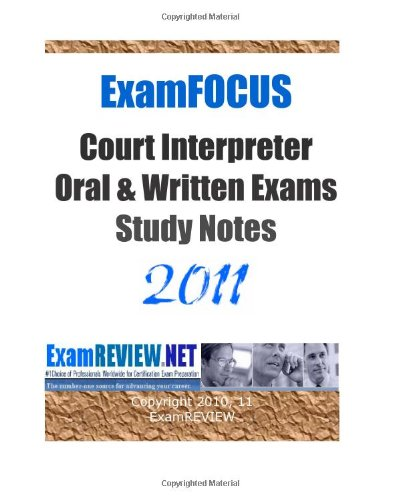 9781463663216: ExamFOCUS Court Interpreter Oral & Written Exams Study Notes 2011