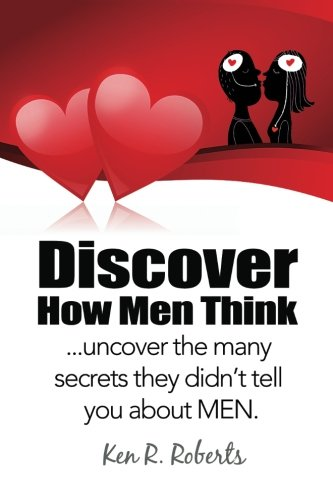 9781463663483: Discover How Men Think: uncover the many secrets they didn't tell you about Men