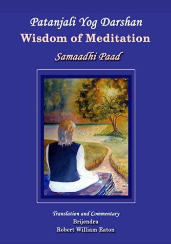 Patanjali Yog Darshan: Wisdom of Meditation, Book 1, Samaadhi Paad: Eaton, Brijendra Robert William