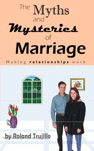 9781463663704: The Myths and Mysteries of Marriage: Making Relationships Work