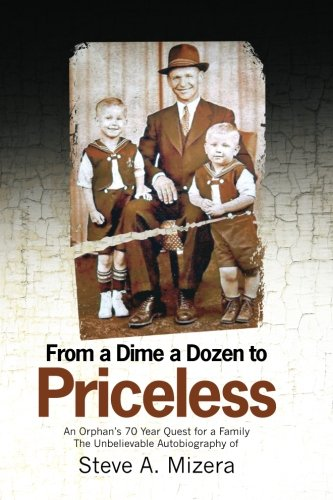 9781463668068: From a Dime a Dozen to Priceless: An Orphan's 70 Year Quest for a Family