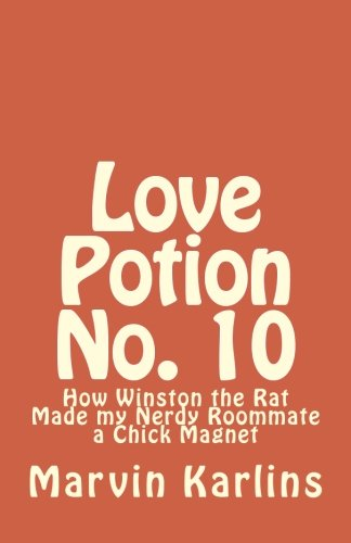 9781463668372: Love Potion No. 10: How Winston the Rat Made my Nerdy Roommate a Chick Magnet