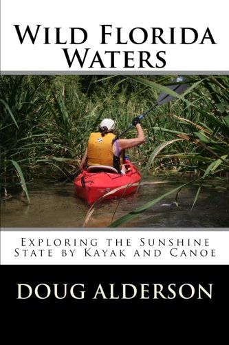 Wild Florida Waters: Exploring the Sunshine State by Kayak and Canoe (9781463669096) by Doug Alderson