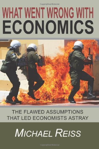 9781463670290: What Went Wrong with Economics: The flawed assumptions that led economists astray