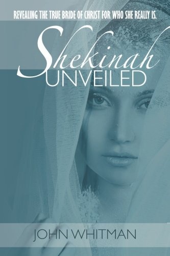9781463672553: Shekinah Unveiled: Revealing the True Bride of Christ for who She really Is.
