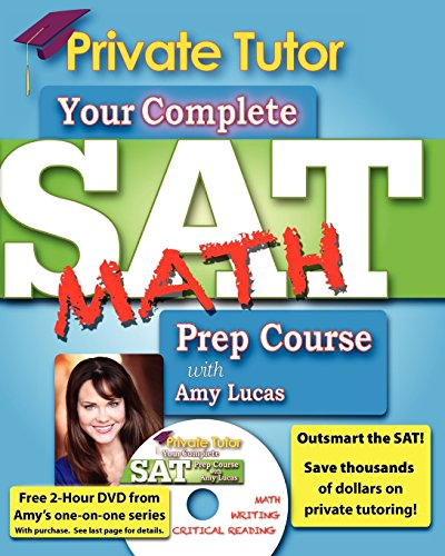 Your Complete SAT Math Prep Course with Amy Lucas (Your Complete Sat Prep Course) (9781463672997) by Lucas, Amy