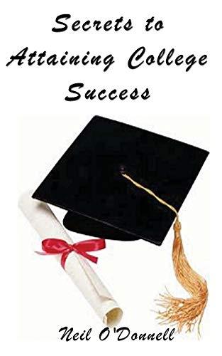 9781463673345: Secrets to Attaining College Success