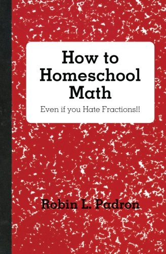 How to Homeschool Math - Even If: Robin L Padron