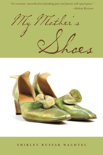 My Mother's Shoes: Shirley Russak Wachtel