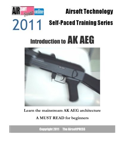 9781463675714: Airsoft Technology Self-Paced Training Series: Introduction to AK AEG: Learn the mainstream AK AEG architecture NEW Edition