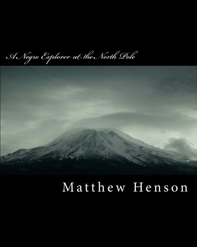 A Negro Explorer at the North Pole: Matthew A Henson