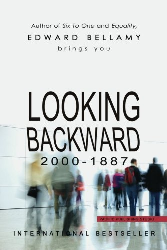 an analysis of looking backward 2000 1887 by edward bellamy In looking backward, edward bellamy argued that one of the most significant problems facing america in 1887 was the struggle of class and the values that the everyday.