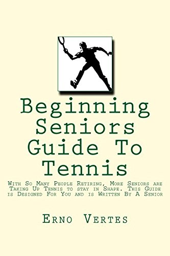 Beginning Seniors Guide To Tennis: With So: Erno Vertes