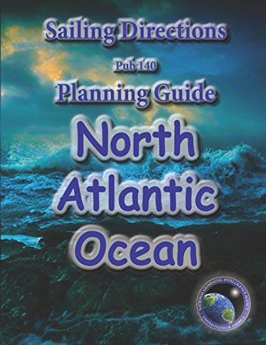 Sailing Directions Pub140 Planning Guide North Atlantic: Nga