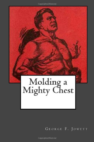 Molding a Mighty Chest: George F Jowett