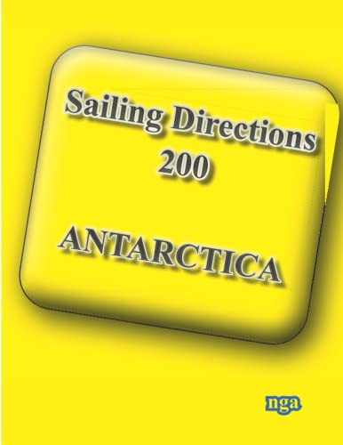 Sailing Directions 200 Antarctica: Planning Guide and: Nga