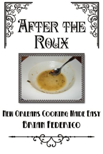 9781463687625: After the Roux: New Orleans Cooking Made Easy