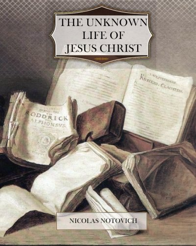 9781463688639: The Unknown Life Of Jesus Christ
