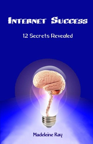 9781463689544: Internet Success: 12 Secrets Revealed