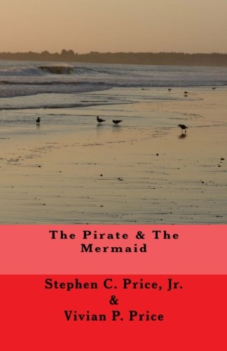The Pirate and the Mermaid: Price Jr., Stephen C.