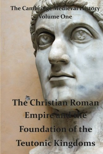 The Cambridge Medieval History vol 1 - The Christian Roman Empire and the Foundation of the ...