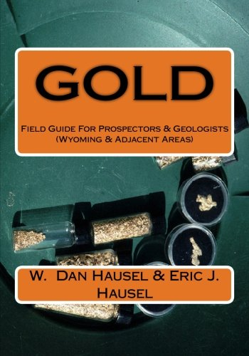 9781463692629: Gold: A Field Guide for Prospectors and Geologists (Wyoming and Nearby Regions)