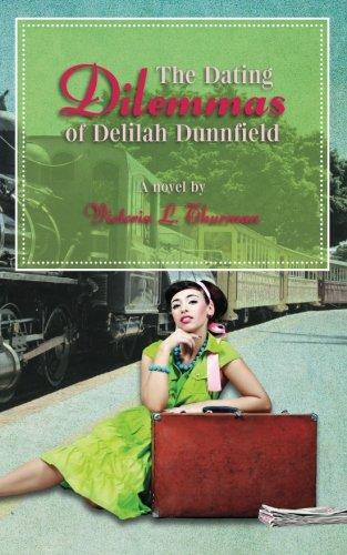 The Dating Dilemmas of Delilah Dunnfield: Thurman, Victoria L.