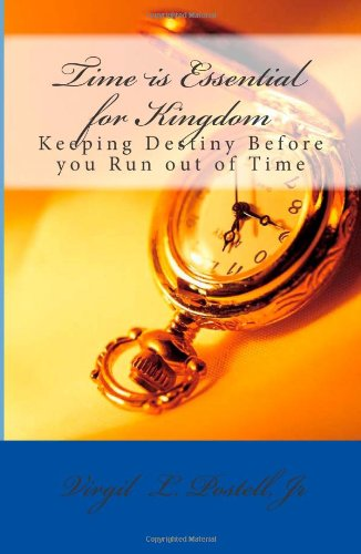 9781463697228: Time is Essential for Kingdom: Keeping your destiny before you run out of time