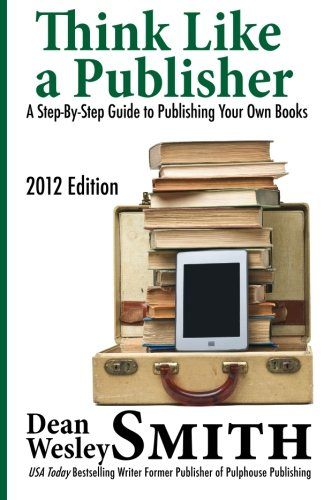 9781463698225: Think Like A Publisher: A Step-By Step Guide to Publishing Your Own Books