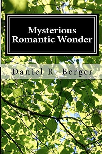 Mysterious Romantic Wonder: Engaging Philosophy: Berger Ph.D., Daniel R.