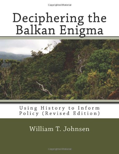 9781463703752: Deciphering the Balkan Enigma: Using History to Inform Policy (Revised Edition)