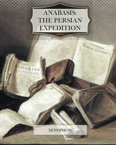 9781463705138: Anabasis: The Persian Expedition