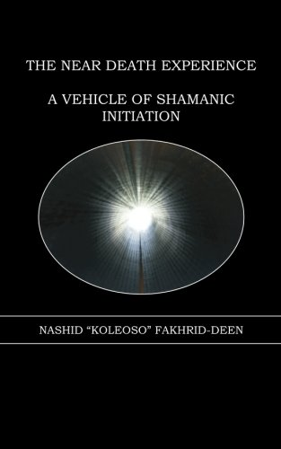 "The Near Death Experience: A Vehicle of Shamanic Initiation: Dr. Nashid ""Koleoso"" ..."