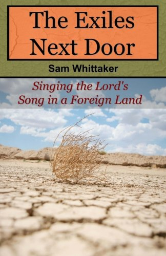 9781463706050: The Exiles Next Door: Singing the Lord's Song in a Foreign Land