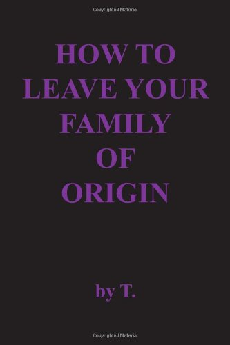 9781463707293: How to Leave Your Family of Origin