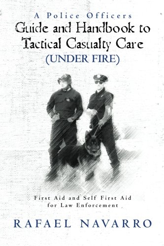 9781463709518: A Police Officers Guide and Handbook to Tactical Casualty Care (Under Fire): First Aid and Self First Aid for Law Enforcement