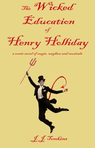 9781463709747: The Wicked Education Of Henry Holliday: a comic novel of magic, mayhem, and musicals