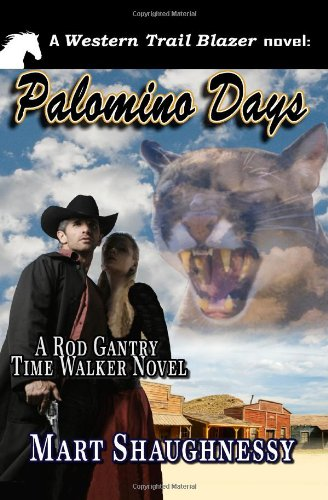 Palomino Days: A Rod Gantry Time Walker Novel: Shaughnessy, Mart