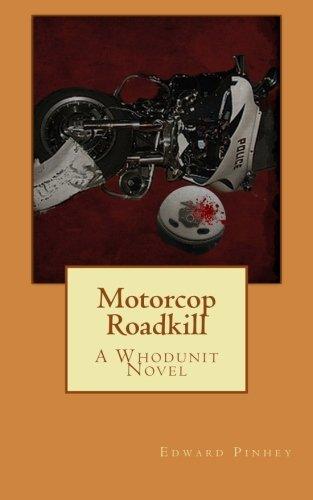 Motorcop Roadkill: A Whodunit Novel: Pinhey, Edward L