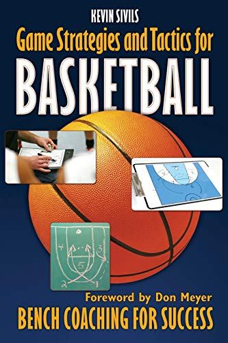 Game Strategies and Tactics For Basketball: Bench Coaching for Success: Kevin Sivils