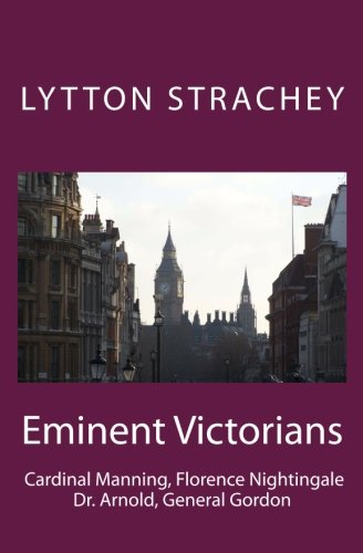 9781463714833: Eminent Victorians: Cardinal Manning, Florence Nightingale, Dr. Arnold, General Gordon