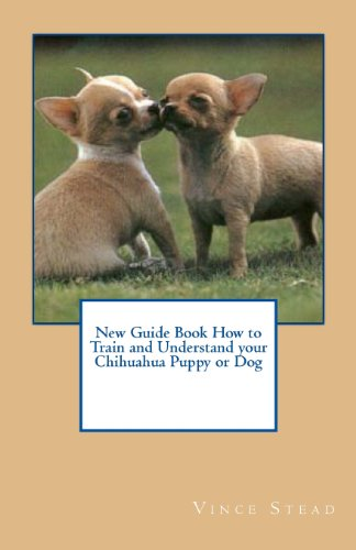 9781463716042: New Guide Book How to Train and Understand your Chihuahua Puppy or Dog
