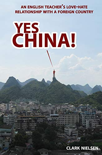 9781463718695: Yes China!: An English Teacher's Love-Hate Relationship with a Foreign Country