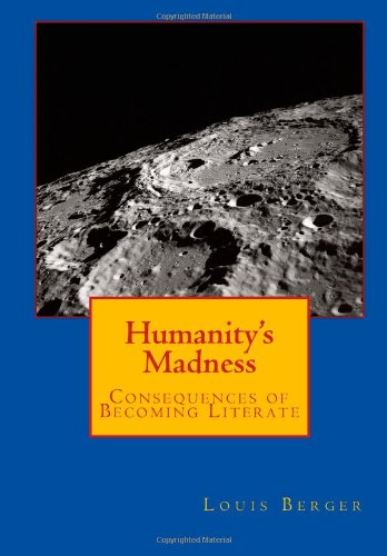 9781463719500: Humanity's Madness: Consequences of Becoming Literate