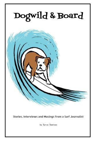9781463721107: Dogwild & Board: Stories, Interviews and Musings from a Surf Journalist