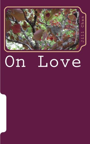 On Love: a poem sequence: Jill Chan