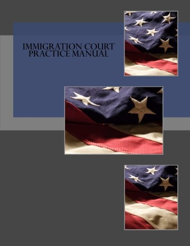 Immigration Court Practice Manual: Executive Office for Immigration Review (EOIR)