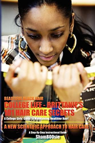 9781463722227: Beautiful Black Hair: COLLEGE Life: Brittanie's 101 Hair Care Secrets: A College Girls' Guide to Maintaining Healthier Hair!