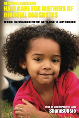 Beautiful Black Hair: For MOTHERS of Biracial Daughters: ShamBOOsie